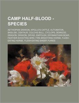 Camp Half-Blood - Species: Aethiopian Drakon, Apollo's Cattle, Automaton, Basilisk, Centaur, Colchis Bull, Cyclops, Demigod, Dragon, Drakon, Drya