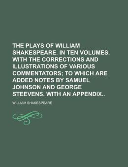 The Plays of William Shakespeare. in Ten Volumes. with the Corrections and Illustrations of Various Commentators