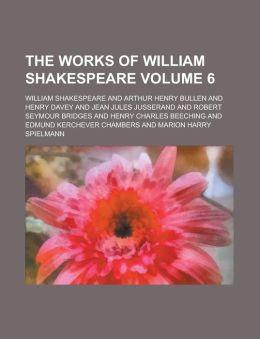 The Works of William Shakespeare Volume 6
