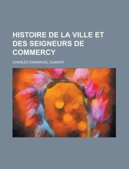 Histoire de La Ville Et Des Seigneurs de Commercy