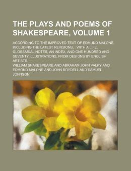 The Plays and Poems of Shakespeare, Volume 1; According to the Improved Text of Edmund Malone, Including the Latest Revisions,: With a Life, Glossaria