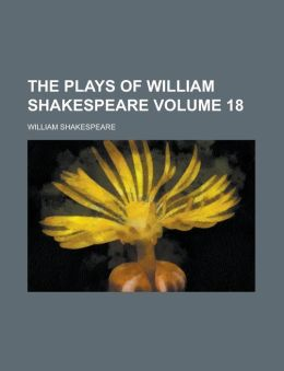 The Plays of William Shakespeare Volume 18