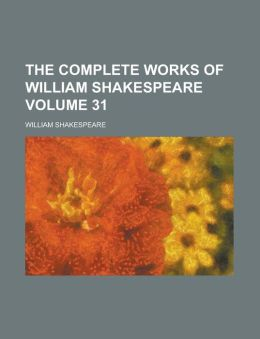 The Complete Works of William Shakespeare Volume 31