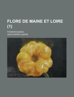 Flore de Maine Et Loire; Phanerogames (1 )