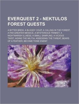 Everquest 2 - Nektulos Forest Quests: A Bitter Brew, a Bloody Coup, a Calling in the Forest, a Far Greater Menace, a Mysterious Trinket, a Nightmarish