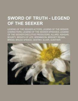 Sword of Truth - Legend of the Seeker: Legend of the Seeker Actors, Legend of the Seeker Characters, Legend of the Seeker Episodes, Legend of the Seek