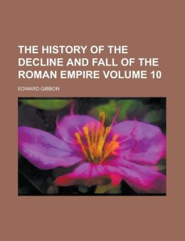 The History of the Decline and Fall of the Roman Empire Volume 10