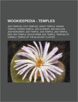 Wookieepedia - Temples: Jedi Temples, Sith Temples, Great Temple, Hidden Temple, Hidden Temple, Jedi Academy, Jedi Enclave, Jedi Monument, Jed