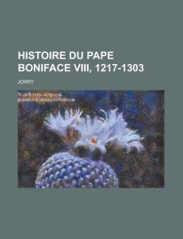 Histoire Du Pape Boniface VIII, 1217-1303