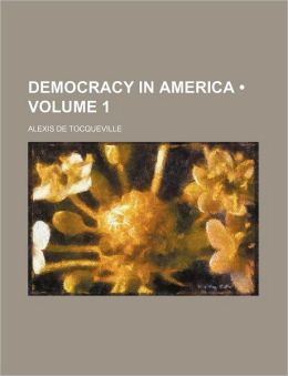 Democracy In America (Volume 1 )