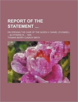 Report of the Statement; On Opening the Case of the Queen V. Daniel O'Connell [& Others] in 1844