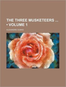 The Three Musketeers (Volume 1)