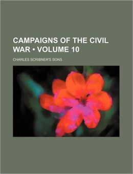 Campaigns of the Civil War (Volume 10)