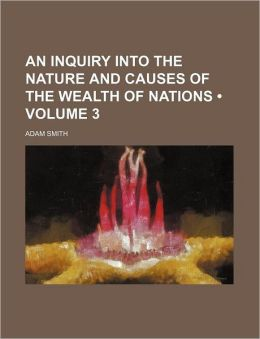 An Inquiry Into The Nature And Causes Of The Wealth Of Nations (Volume 3 )