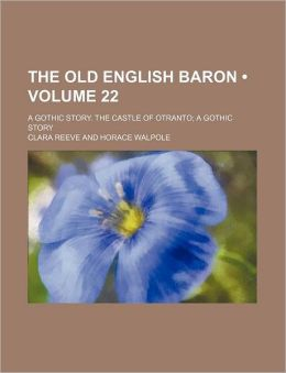 The Old English Baron (Volume 22); A Gothic Story. the Castle of Otranto a Gothic Story