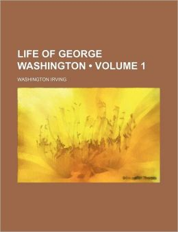 Life Of George Washington (Volume 1 )