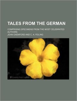Tales from the German; Comprising Specimens from the Most Celebrated Authors
