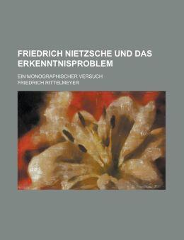 Friedrich Nietzsche Und Das Erkenntnisproblem; Ein Monographischer Versuch