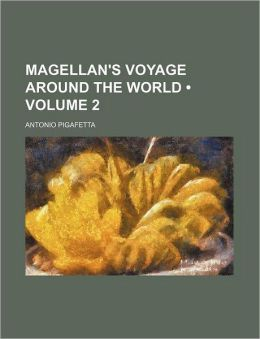 Magellan's Voyage Around the World (Volume 2)