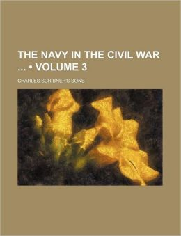 The Navy in the Civil War (Volume 3)