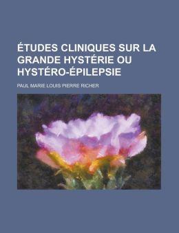 Etudes Cliniques Sur La Grande Hysterie Ou Hystero-Epilepsie