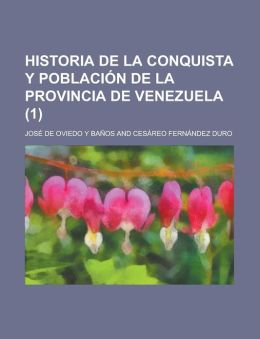 Historia de La Conquista y Poblacion de La Provincia de Venezuela (1)