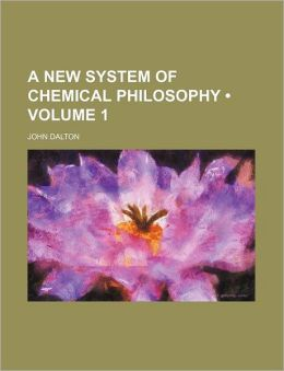 A New System of Chemical Philosophy (Volume 1 )