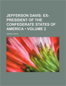 Jefferson Davis (Volume 2 ); Ex-President of the Confederate States of America
