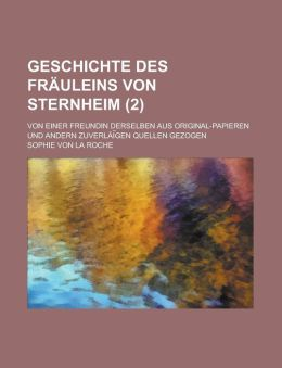 Geschichte Des Frauleins Von Sternheim; Von Einer Freundin Derselben Aus Original-Papieren Und Andern Zuverlai Gen Quellen Gezogen (2)