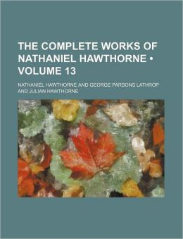 The Complete Works of Nathaniel Hawthorne (Volume 13)