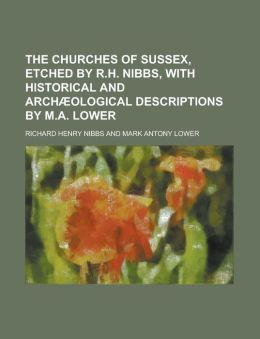 The Churches of Sussex, Etched by R.H. Nibbs, with Historical and Archaeological Descriptions by M.A. Lower