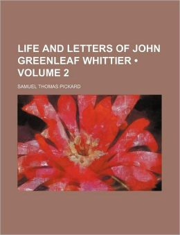 Life And Letters Of John Greenleaf Whittier (Volume 2 )