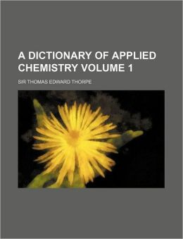 A dictionary of applied chemistry Volume 1