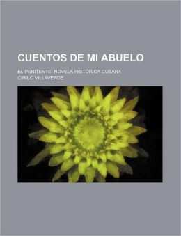Cuentos de Mi Abuelo; El Penitente. Novela Hist rica Cubana