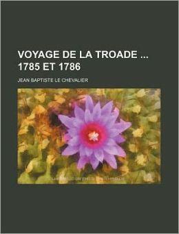 Voyage de La Troade 1785 Et 1786