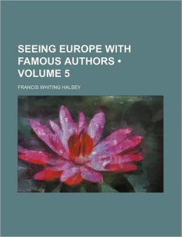 Seeing Europe With Famous Authors (Volume 5)