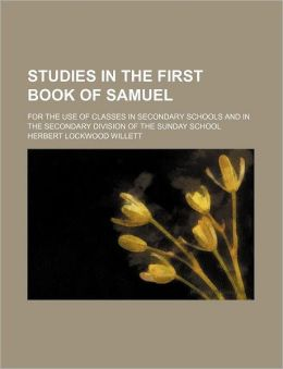 Studies in the First Book of Samuel; For the Use of Classes in Secondary Schools and in the Secondary Division of the Sunday School