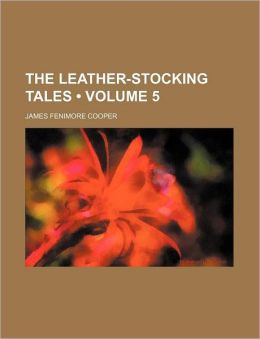 The Leather-Stocking Tales (Volume 5)