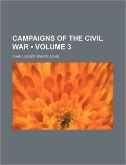 Campaigns of the Civil War (Volume 3 )