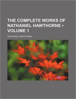The Complete Works of Nathaniel Hawthorne (Volume 1 )