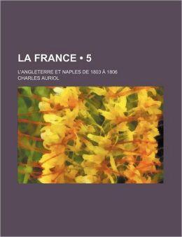 La France (5); L'Angleterre Et Naples de 1803 a 1806