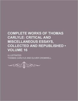 Complete Works Of Thomas Carlyle (Volume 16); Critical And Miscellaneous Essays, Collected And Republished. Illustrated