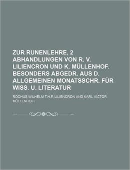 Zur Runenlehre, 2 Abhandlungen Von R. V. Liliencron Und K. M Llenhof. Besonders Abgedr. Aus D. Allgemeinen Monatsschr. Fur Wiss. U. Literatur
