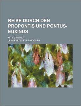 Reise Durch Den Propontis Und Pontus-Euxinus; Mit 6 Charten