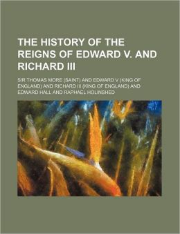The History Of The Reigns Of Edward V. And Richard Iii