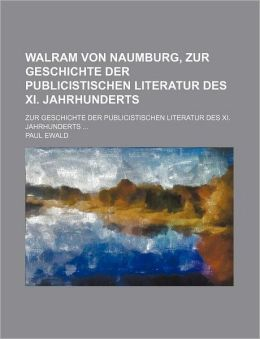 Walram Von Naumburg, Zur Geschichte Der Publicistischen Literatur Des XI. Jahrhunderts; Zur Geschichte Der Publicistischen Literatur Des XI. Jahrhunde