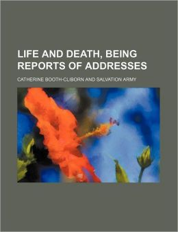 Life and Death, Being Reports of Addresses