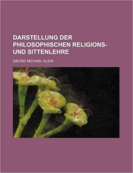 Darstellung Der Philosophischen Religions- Und Sittenlehre