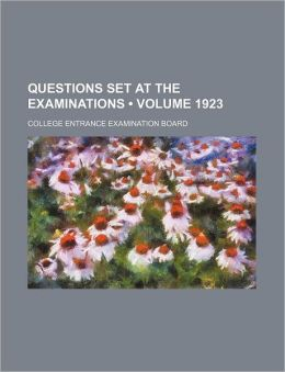 Questions Set at the Examinations (Volume 1923)