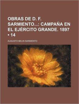 Obras de D. F. Sarmiento (14); Campana En El Ejercito Grande. 1897